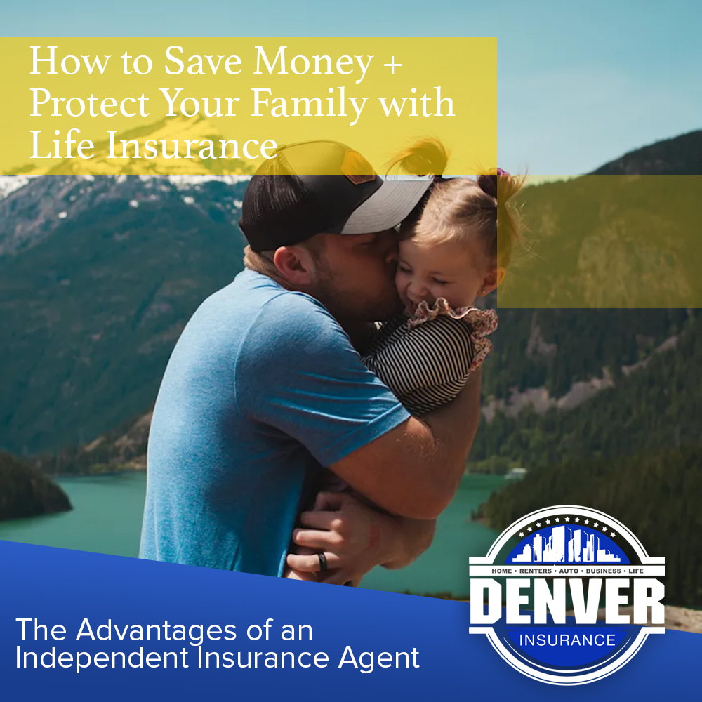 Why Get an Independent Life Insurance Agent | Denver ...
